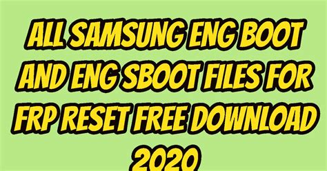 ALL SAMSUNG ENG BOOT AND ENG SBOOT FILES FOR FRP RESET