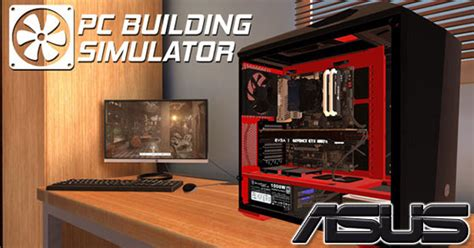 """""""PC Building Simulator"""" partners up with Asus - TGG"""